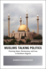 Muslims Talking Politics: Framing Islam, Democracy, and Law in Northern Nigeria Cover Image