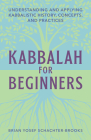 Kabbalah for Beginners: Understanding and Applying Kabbalistic History, Concepts, and Practices Cover Image