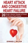 Heart Attack and Congestive Heart Failure: 20 Simple Lifestyle Changes to Prevent and Reverse Heart Disease Cover Image