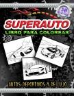 SUPERAUTO Libro para Colorear Autos Deportivos y de Lujo: Carros de Carreras - Para amantes de los coches, para niños, niñas y adultos Cover Image