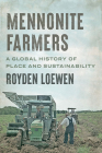 Mennonite Farmers: A Global History of Place and Sustainability (Young Center Books in Anabaptist and Pietist Studies) Cover Image