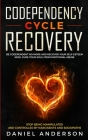 Codependency Cycle Recovery: Be Codependent No More and Recover Your Self-Esteem NOW, Cure Your Soul from Emotional Abuse - Stop Being Manipulated Cover Image