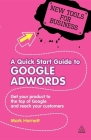 A Quick Start Guide to Google Adwords: Get Your Product to the Top of Google and Reach Your Customers (New Tools for Business) Cover Image