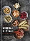 Vinegar Revival Cookbook: Artisanal Recipes for Brightening Dishes and Drinks with Homemade Vinegars Cover Image