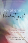 Awakening Blackout Girl: A Survivor's Guide for Healing from Addiction and Sexual Trauma Cover Image