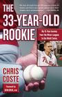 The 33-Year-Old Rookie: My 13-Year Journey from the Minor Leagues to the World Series Cover Image