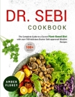 Dr. Sebi Cookbook: The Complete Guide to a Secret Plant-Based Diet with over 100 delicious Doctor Sebi approved Alkaline Recipes Cover Image