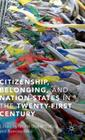 Citizenship, Belonging, and Nation-States in the Twenty-First Century Cover Image