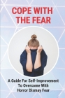 Cope With The Fear: A Guide For Self-Improvement To Overcome With Horror Dismay Fear: Hidden Talent Meaning Cover Image