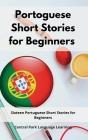 Portoguese Short Stories for Beginners: Sixteen Portuguese Short Stories for Beginners Cover Image