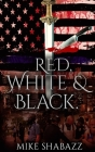 Red, White, And Black: The Story of Black and White People in America and How to Prevent That Story from Becoming Red Cover Image