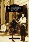 Knoxville's WIVK (Images of America (Arcadia Publishing)) Cover Image