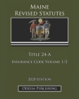 Maine Revised Statutes 2020 Edition Title 24-A Insurance Code Volume 1/2 Cover Image