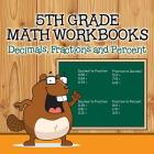 Fifth Grade Math Workbooks: Decimals, Fractions and Percent Cover Image