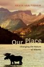 Our Place: Changing the Nature of Alberta Cover Image