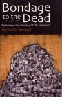 Bondage to the Dead: Poland and the Memory of the Holocaust (Modern Jewish History) Cover Image