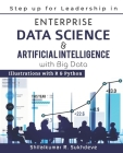 Step up for Leadership in Enterprise Data Science & Artificial Intelligence with Big Data: Illustrations with R & Python Cover Image