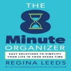 The 8 Minute Organizer: Easy Solutions to Simplify Your Life in Your Spare Time Cover Image