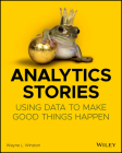 Analytics Stories: Using Data to Make Good Things Happen Cover Image