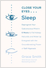 Close Your Eyes, Sleep: Reprogram Your Subconscious Mind in 6 Weeks to Fall Asleep Naturally and Wake Up Energized with the Groundbreaking Pow Cover Image