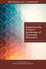 Exploring the Current Landscape of Consumer Genomics: Proceedings of a Workshop Cover Image