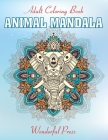 ANIMAL MANDALA - 50 Beautiful Mandalas to Relieve Stress and to Achieve a Deep Sense of Calm and Well-Being Cover Image