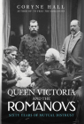 Queen Victoria and The Romanovs: Sixty Years of Mutual Distrust Cover Image