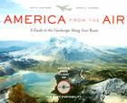 America from the Air: A Guide to the Landscape Along Your Route Cover Image