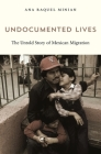 Undocumented Lives: The Untold Story of Mexican Migration Cover Image
