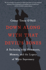 Down Along with That Devil's Bones: A Reckoning with Monuments, Memory, and the Legacy of White Supremacy Cover Image