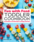 Fun with Food Toddler Cookbook: Activities and Recipes to Play and Eat Cover Image