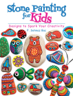Stone Painting for Kids: Designs to Spark Your Creativity Cover Image