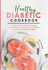 Healthy Diabetic Cookbook: Simply Healthy Diabetic Recipes, the Ultimate Care Guide on All you Need to Know for Eat Diabetic Meals Cover Image