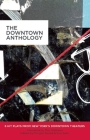 The Downtown Anthology: 6 Hit Plays from New York's Downtown Theaters Cover Image