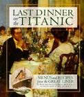 Last Dinner On the Titanic Menus and Recipes From the Great Liner Cover Image