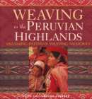 Weaving in the Peruvian Highlands: Dreaming Patterns, Weaving Memories Cover Image