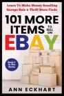 101 MORE Items To Sell On Ebay: Learn How To Make Money Reselling Garage Sale & Thrift Store Finds Cover Image