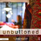 Unbuttoned: The Art and Artists of Theatrical Costume Design Cover Image