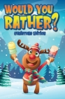 Would You Rather? Christmas Edition: Ridiculous and Challenging Questions for Kids, Teens and the Whole Family. A Fun Activity Book for Boys and Girls Cover Image