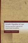 Gender Equality in Law: Uncovering the Legacies of Czech State Socialism (Human Rights Law in Perspective) Cover Image
