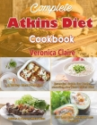 Complete Atkins Diet Cookbook: Essential Guide for Understanding the New Atkins Diet Plan with a 30 Day Meal Prep Plan & 350 New, Low Carb Recipes fo Cover Image