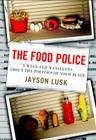 The Food Police: A Well-Fed Manifesto about the Politics of Your Plate Cover Image