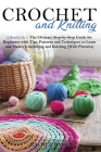 Crochet and Knitting: The Ultimate Step-by-Step Guide for Beginners with Tips, Patterns and Techniques to Learn and Master Crocheting and Kn Cover Image