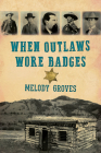 When Outlaws Wore Badges Cover Image