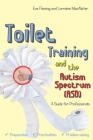 Toilet Training and the Autism Spectrum (Asd): A Guide for Professionals Cover Image