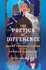 The Poetics of Difference: Queer Feminist Forms in the African Diaspora (New Black Studies Series) Cover Image