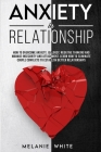 Anxiety in Relationship: How to overcome anxiety, jealousy, negative thinking and manage insecurity and attachement. Learn how to eliminate cou Cover Image