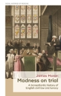 Madness on Trial: A Transatlantic History of English Civil Law and Lunacy Cover Image