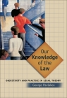 Our Knowledge of the Law: Objectivity and Practice in Legal Theory Cover Image
