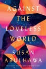 Against the Loveless World: A Novel Cover Image